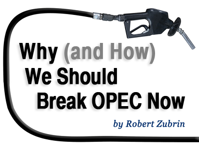 Why and How We Should Break OPEC Now