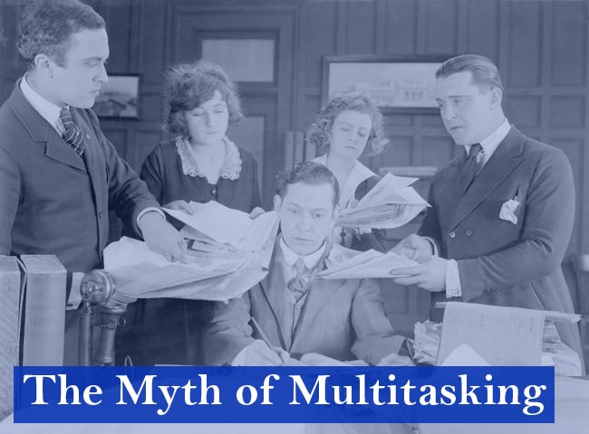 the myth of multitasking Hey, mr/ms master multitasker put down the phone, stop writing that email, and  look away from twitter for a second you should hear this.