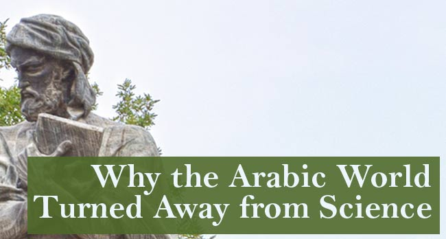 Why The Arabic World Turned Away From Science The New Atlantis